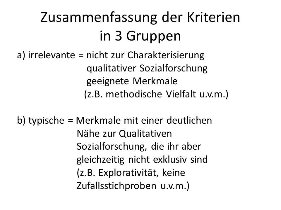 Zusammenfassung der Kriterien in 3 Gruppen a) irrelevante = nicht zur Charakterisierung qualitativer Sozialforschung geeignete Merkmale (z.B. methodis