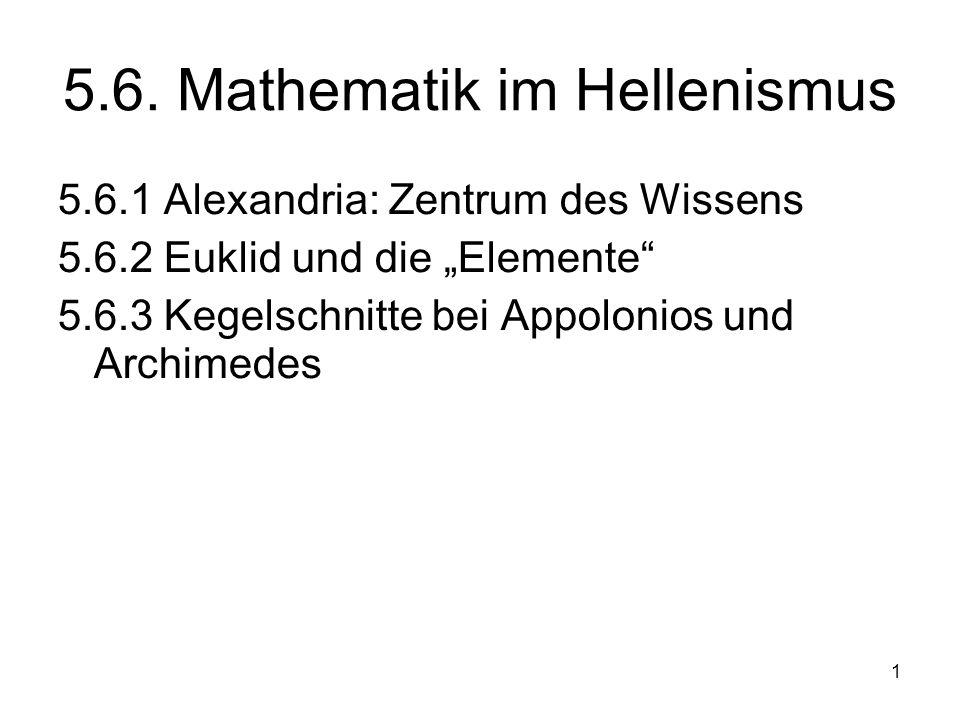 1 5.6. Mathematik im Hellenismus 5.6.1 Alexandria: Zentrum des Wissens 5.6.2 Euklid und die Elemente 5.6.3 Kegelschnitte bei Appolonios und Archimedes