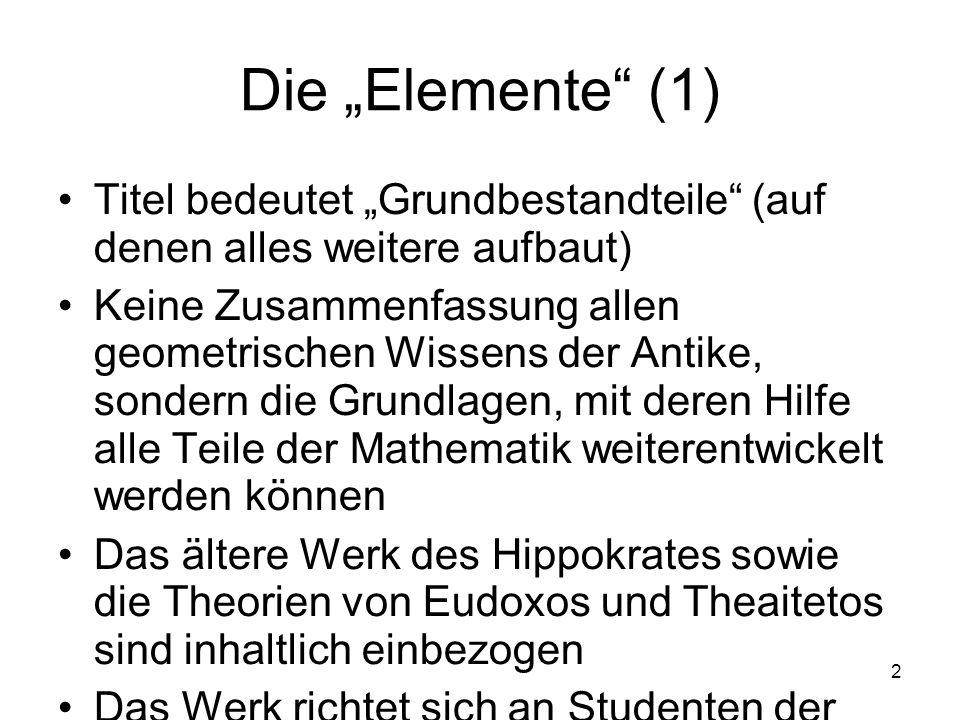 2 Die Elemente (1) Titel bedeutet Grundbestandteile (auf denen alles weitere aufbaut) Keine Zusammenfassung allen geometrischen Wissens der Antike, so