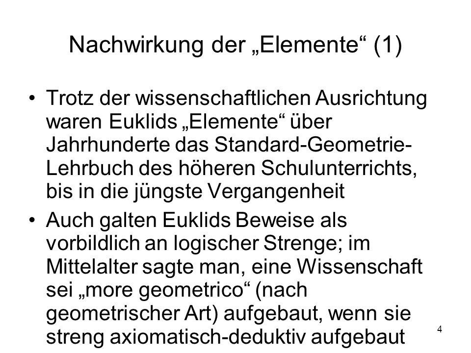 4 Nachwirkung der Elemente (1) Trotz der wissenschaftlichen Ausrichtung waren Euklids Elemente über Jahrhunderte das Standard-Geometrie- Lehrbuch des
