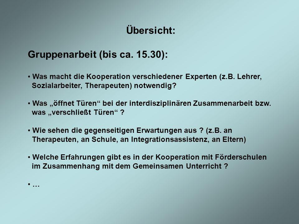 Übersicht: Gruppenarbeit (bis ca. 15.30): Was macht die Kooperation verschiedener Experten (z.B. Lehrer, Sozialarbeiter, Therapeuten) notwendig? Was ö