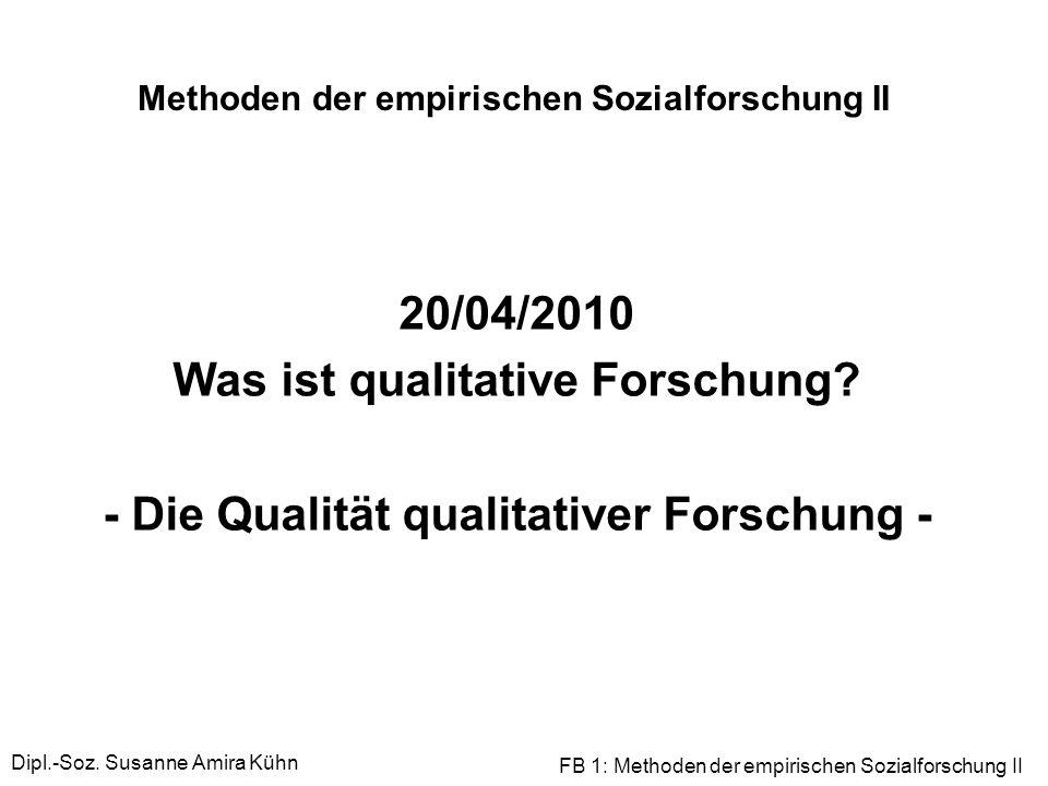 Dipl.-Soz. Susanne Amira Kühn FB 1: Methoden der empirischen Sozialforschung II Methoden der empirischen Sozialforschung II 20/04/2010 Was ist qualita