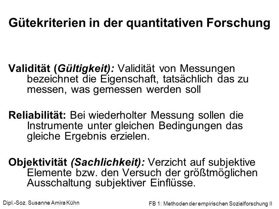 Dipl.-Soz. Susanne Amira Kühn FB 1: Methoden der empirischen Sozialforschung II Gütekriterien in der quantitativen Forschung Validität (Gültigkeit): V