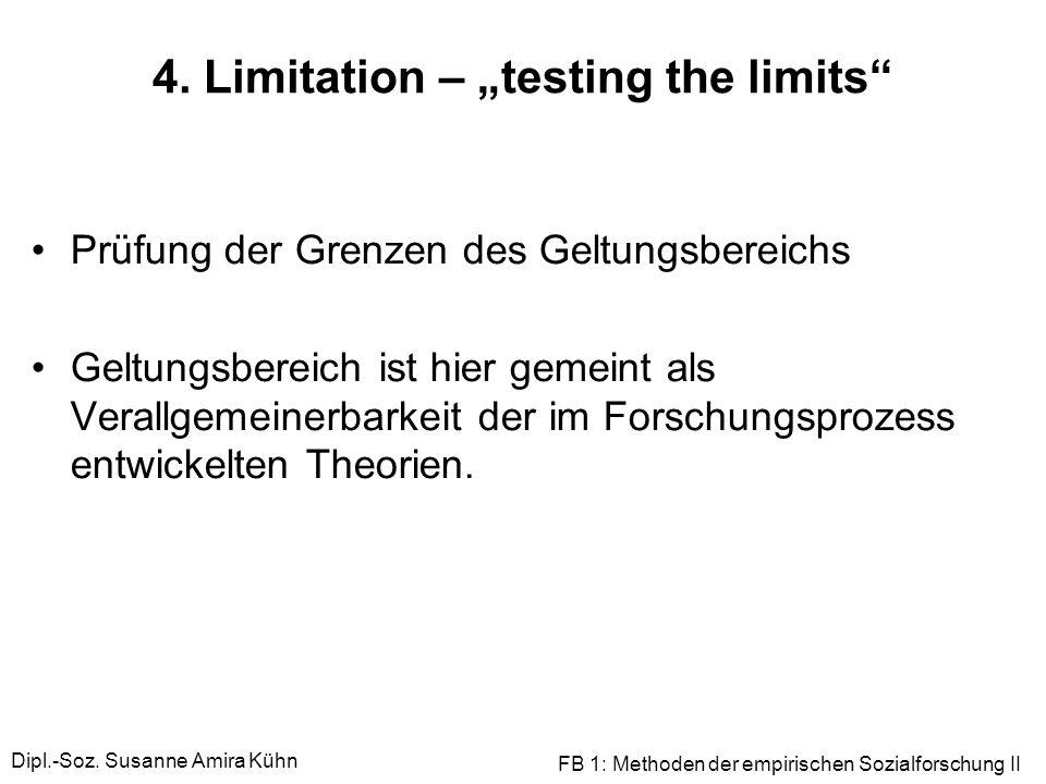 Dipl.-Soz. Susanne Amira Kühn FB 1: Methoden der empirischen Sozialforschung II 4. Limitation – testing the limits Prüfung der Grenzen des Geltungsber