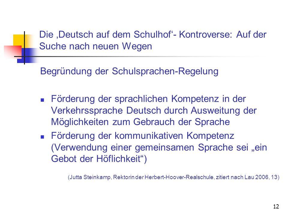12 Die Deutsch auf dem Schulhof- Kontroverse: Auf der Suche nach neuen Wegen Begründung der Schulsprachen-Regelung Förderung der sprachlichen Kompeten