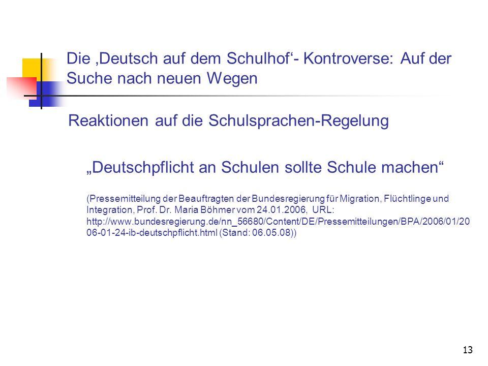 13 Die Deutsch auf dem Schulhof- Kontroverse: Auf der Suche nach neuen Wegen Reaktionen auf die Schulsprachen-Regelung Deutschpflicht an Schulen sollt