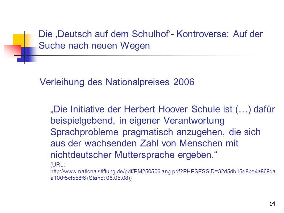 14 Die Deutsch auf dem Schulhof- Kontroverse: Auf der Suche nach neuen Wegen Verleihung des Nationalpreises 2006 Die Initiative der Herbert Hoover Sch