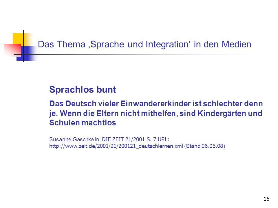 16 Das Thema Sprache und Integration in den Medien Sprachlos bunt Das Deutsch vieler Einwandererkinder ist schlechter denn je. Wenn die Eltern nicht m