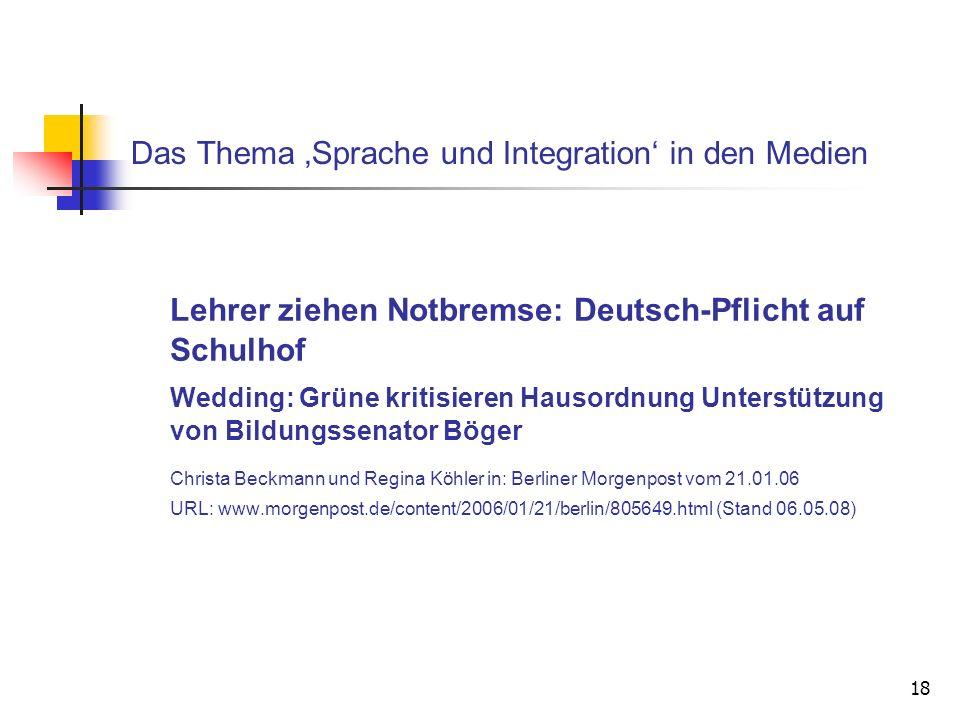 18 Das Thema Sprache und Integration in den Medien Lehrer ziehen Notbremse: Deutsch-Pflicht auf Schulhof Wedding: Grüne kritisieren Hausordnung Unters