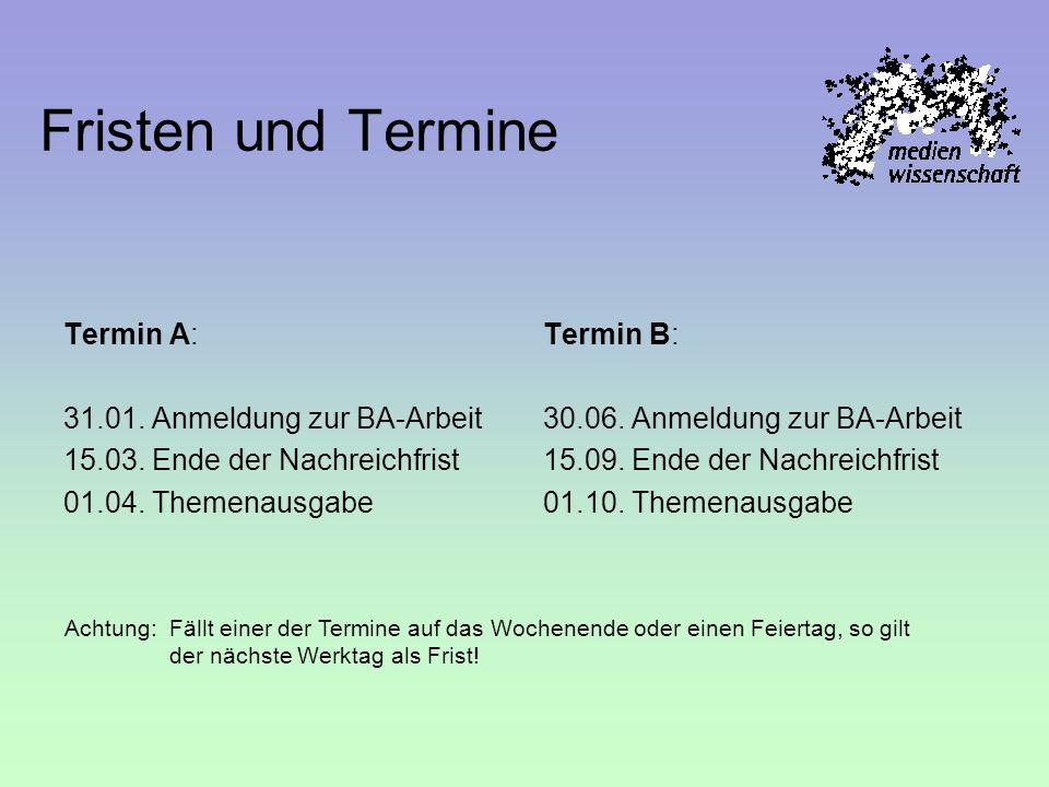 Fristen und Termine Termin A: 31.01. Anmeldung zur BA-Arbeit 15.03. Ende der Nachreichfrist 01.04. Themenausgabe Termin B: 30.06. Anmeldung zur BA-Arb