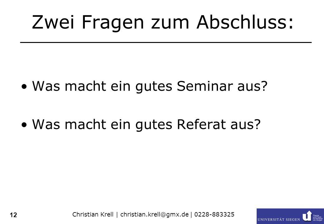 Christian Krell | christian.krell@gmx.de | 0228-883325 12 Zwei Fragen zum Abschluss: Was macht ein gutes Seminar aus.