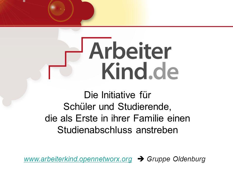 Die Initiative für Schüler und Studierende, die als Erste in ihrer Familie einen Studienabschluss anstreben www.arbeiterkind.opennetworx.orgwww.arbeit