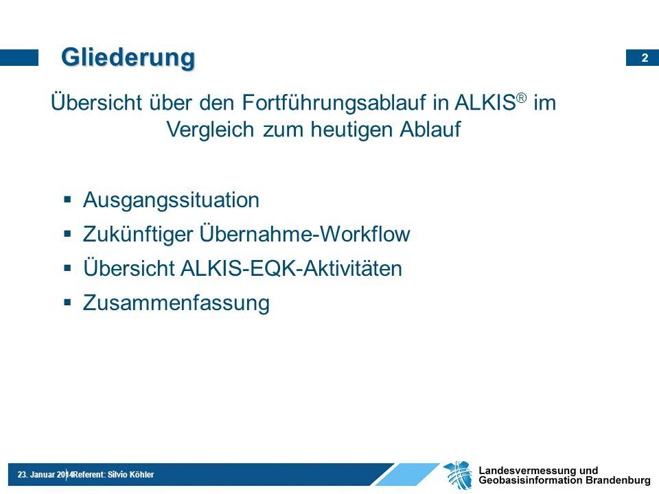 2 23. Januar 2014Referent: Silvio Köhler Ausgangssituation Zukünftiger Übernahme-Workflow Übersicht ALKIS-EQK-Aktivitäten Zusammenfassung Gliederung Ü