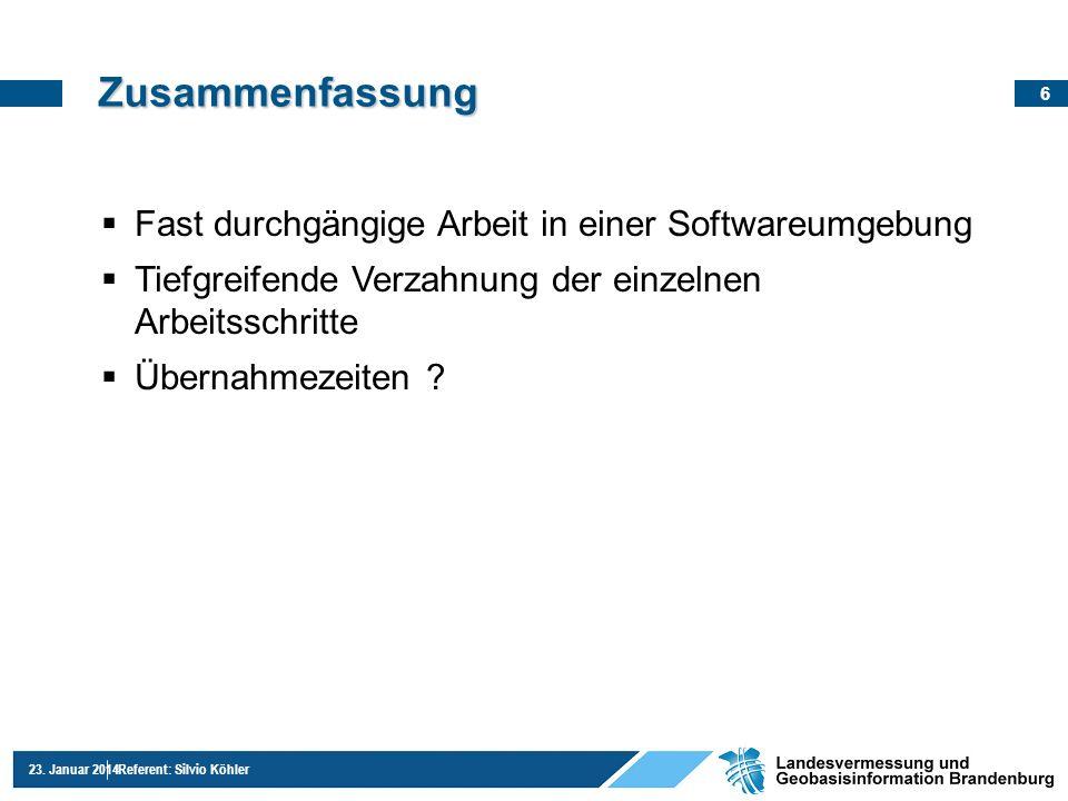 6 23. Januar 2014Referent: Silvio Köhler Zusammenfassung Fast durchgängige Arbeit in einer Softwareumgebung Tiefgreifende Verzahnung der einzelnen Arb