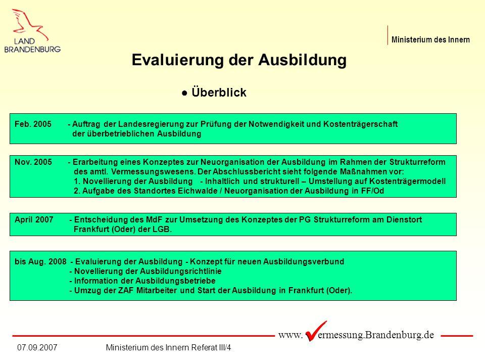 www. ermessung.Brandenburg.de Ministerium des Innern 07.09.2007Ministerium des Innern Referat III/4 Evaluierung der Ausbildung Überblick Feb. 2005 - A