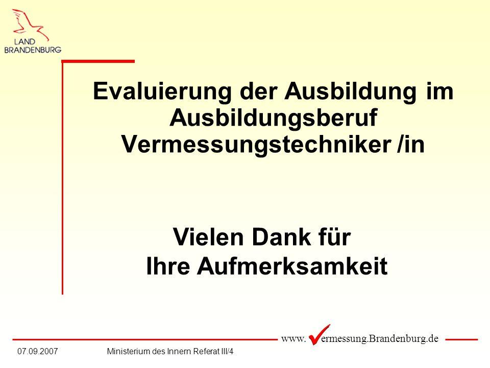 www. ermessung.Brandenburg.de 07.09.2007Ministerium des Innern Referat III/4 Evaluierung der Ausbildung im Ausbildungsberuf Vermessungstechniker /in V