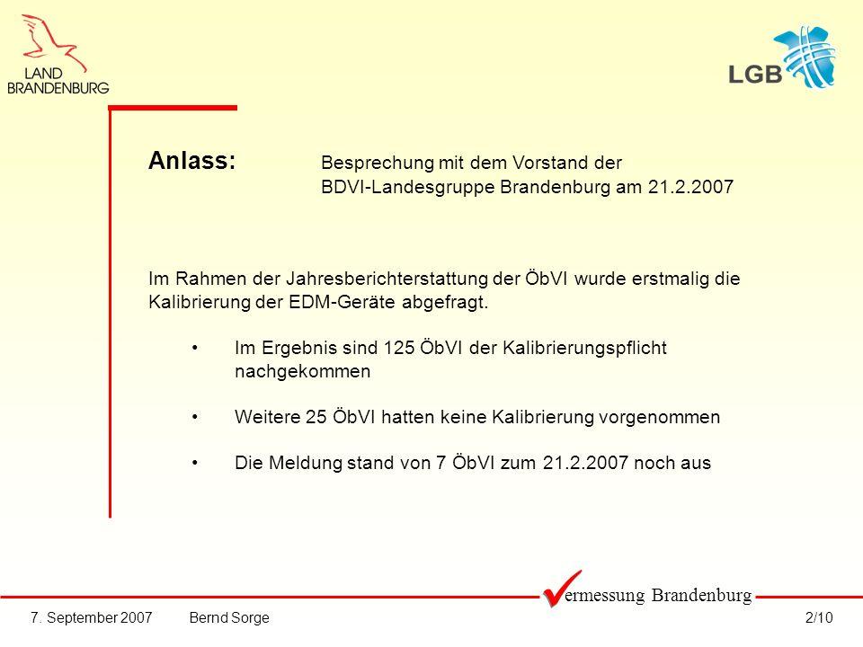 7. September 2007Bernd Sorge2/10 ermessung Brandenburg Anlass: Besprechung mit dem Vorstand der BDVI-Landesgruppe Brandenburg am 21.2.2007 Im Rahmen d