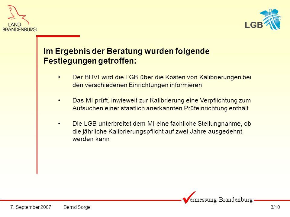 7. September 2007Bernd Sorge3/10 ermessung Brandenburg Im Ergebnis der Beratung wurden folgende Festlegungen getroffen: Der BDVI wird die LGB über die