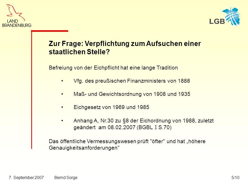 7. September 2007Bernd Sorge5/10 Zur Frage: Verpflichtung zum Aufsuchen einer staatlichen Stelle? Befreiung von der Eichpflicht hat eine lange Traditi