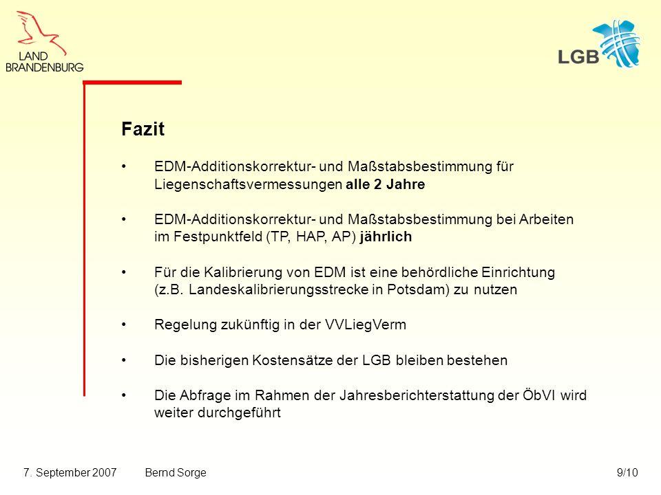 7. September 2007Bernd Sorge9/10 Fazit EDM-Additionskorrektur- und Maßstabsbestimmung für Liegenschaftsvermessungen alle 2 Jahre EDM-Additionskorrektu