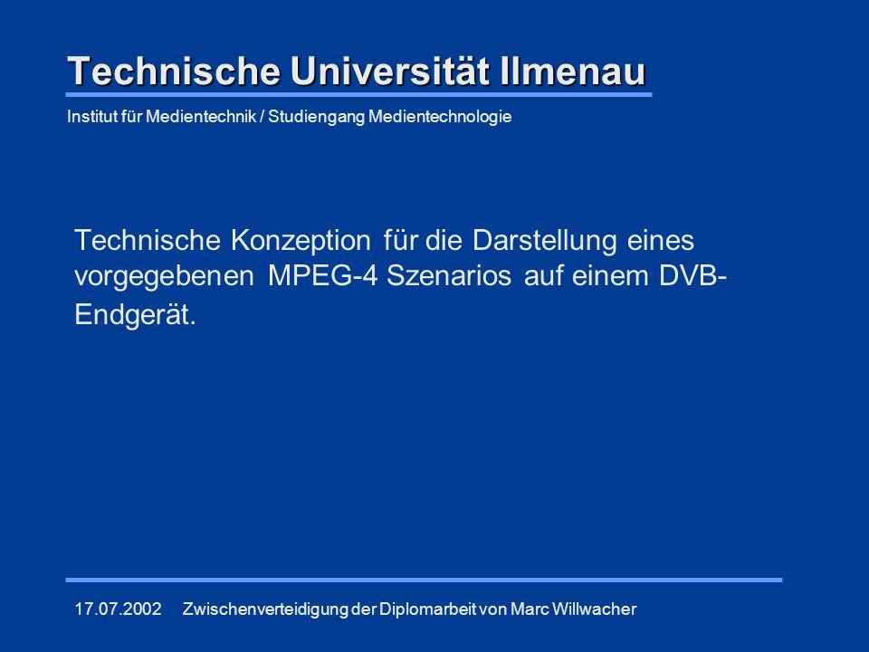 Technische Universität Ilmenau Technische Konzeption für die Darstellung eines vorgegebenen MPEG-4 Szenarios auf einem DVB- Endgerät. Institut für Med