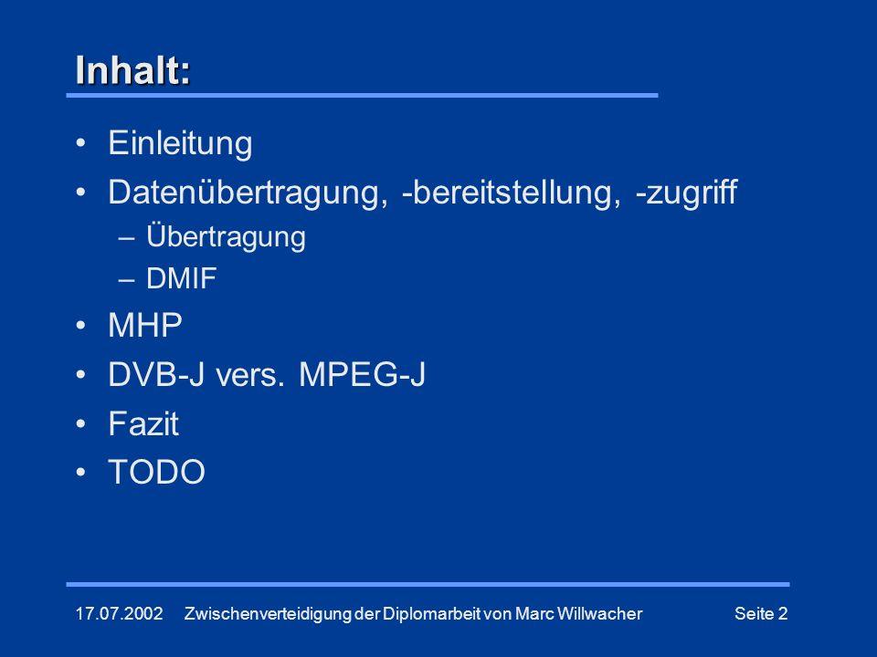 Zwischenverteidigung der Diplomarbeit von Marc WillwacherSeite 2 Inhalt: Einleitung Datenübertragung, -bereitstellung, -zugriff –Übertragung –DMIF MHP