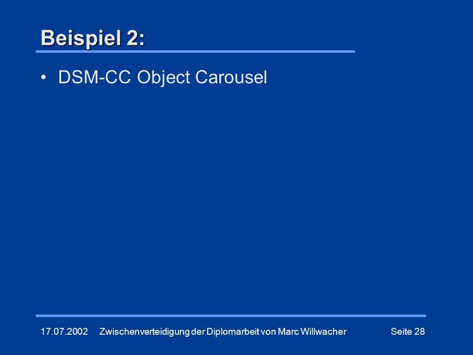 17.07.2002Zwischenverteidigung der Diplomarbeit von Marc WillwacherSeite 28 Beispiel 2: DSM-CC Object Carousel