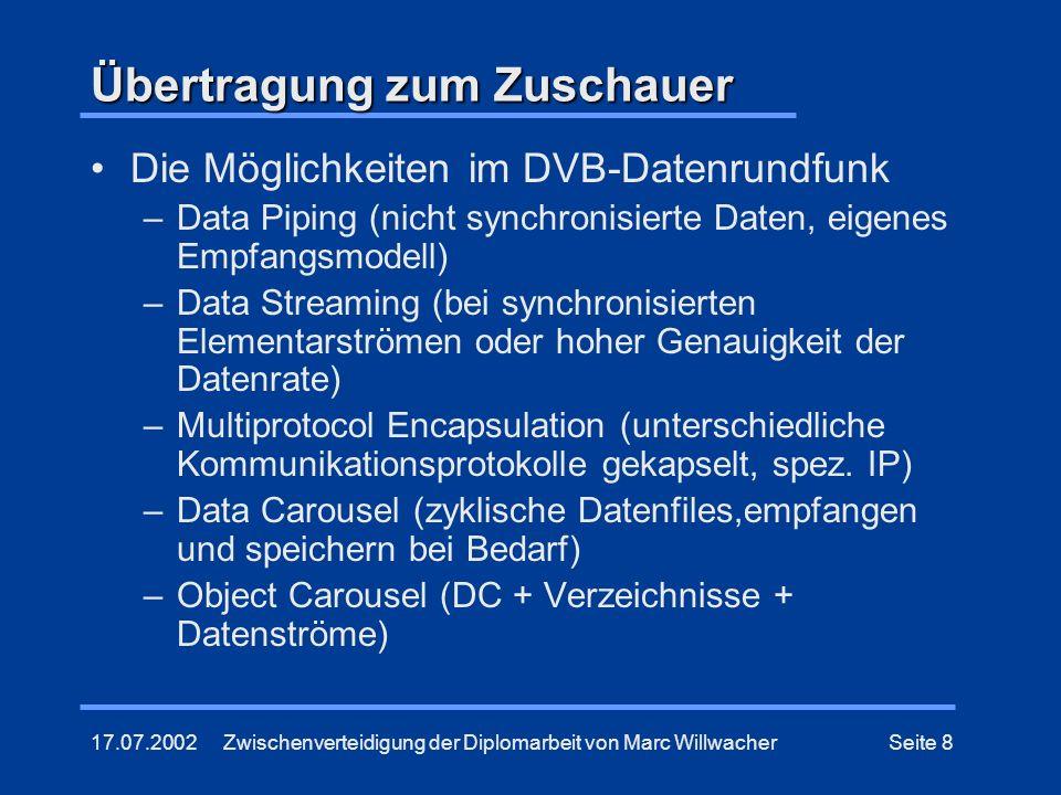 17.07.2002Zwischenverteidigung der Diplomarbeit von Marc WillwacherSeite 8 Übertragung zum Zuschauer Die Möglichkeiten im DVB-Datenrundfunk –Data Pipi