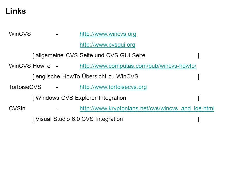 Links WinCVS-http://www.wincvs.orghttp://www.wincvs.org http://www.cvsgui.org [ allgemeine CVS Seite und CVS GUI Seite] WinCVS HowTo-http://www.comput
