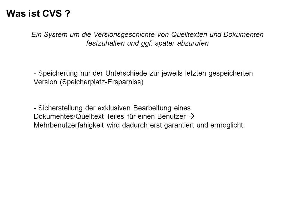 Was ist CVS ? Ein System um die Versionsgeschichte von Quelltexten und Dokumenten festzuhalten und ggf. später abzurufen - Speicherung nur der Untersc