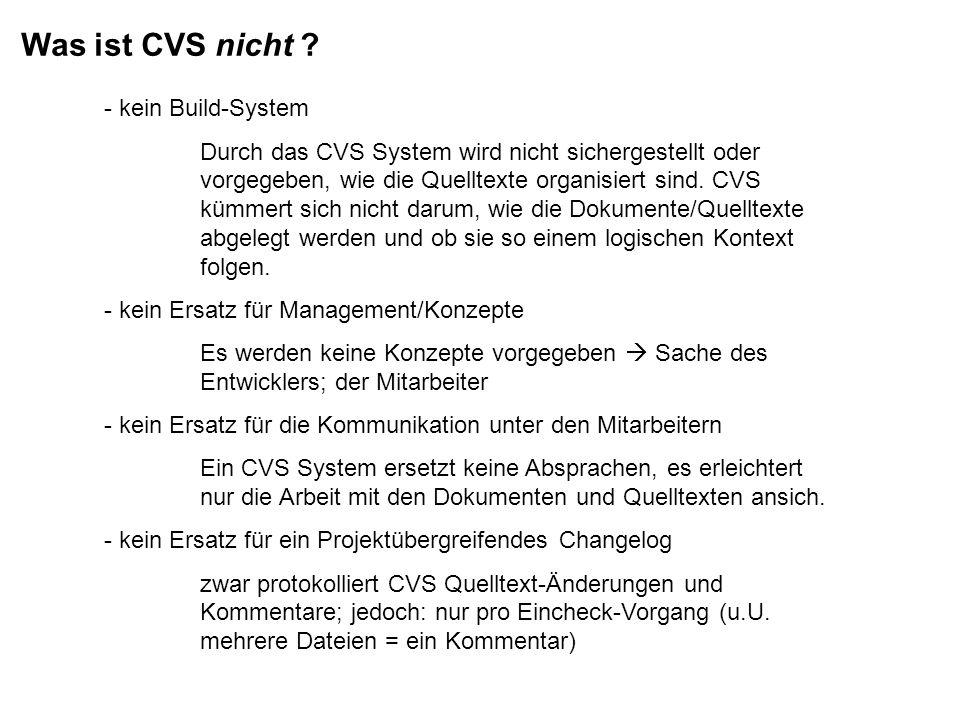 Was ist CVS nicht ? - kein Build-System Durch das CVS System wird nicht sichergestellt oder vorgegeben, wie die Quelltexte organisiert sind. CVS kümme