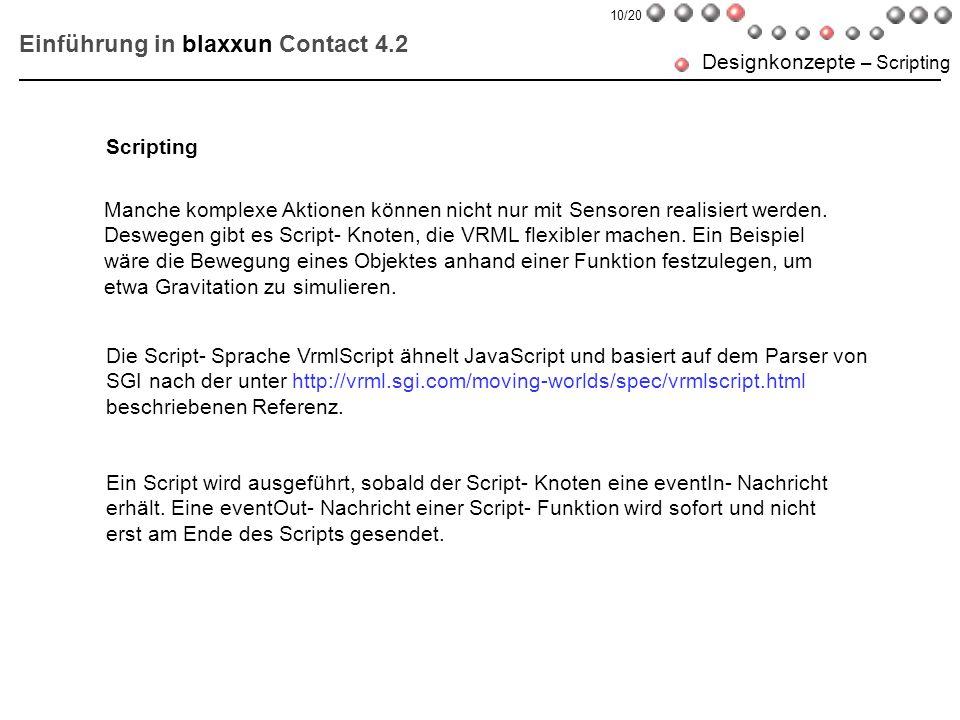 Einführung in blaxxun Contact 4.2 Designkonzepte – Scripting Manche komplexe Aktionen können nicht nur mit Sensoren realisiert werden. Deswegen gibt e