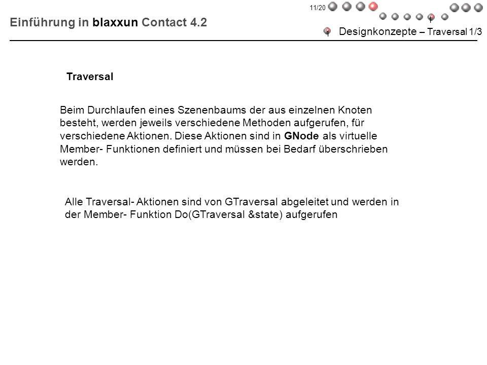 Einführung in blaxxun Contact 4.2 Designkonzepte – Traversal 1/3 Beim Durchlaufen eines Szenenbaums der aus einzelnen Knoten besteht, werden jeweils v