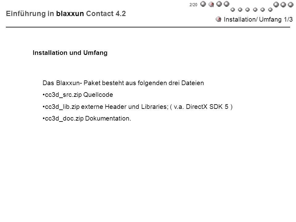 Einführung in blaxxun Contact 4.2 Installation/ Umfang 2/3 Dokumentation In der Datei contact3d_class_overview.doc findet man eine kurze Einführung in Blaxxun.