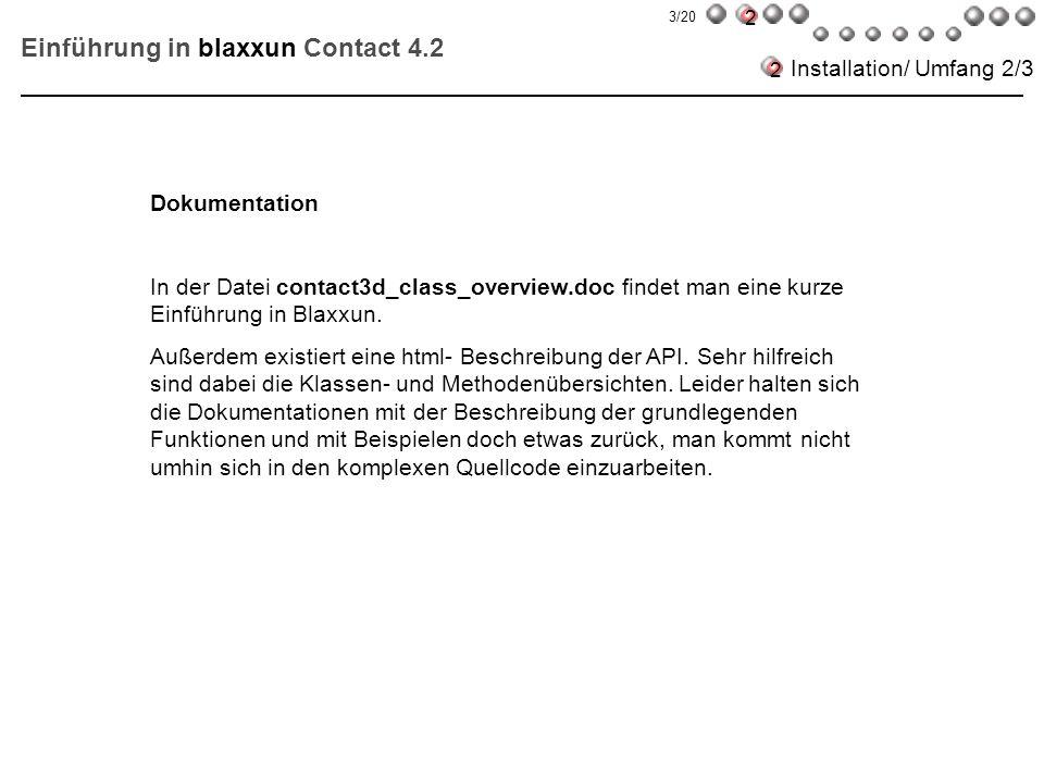 Einführung in blaxxun Contact 4.2 Installation/ Umfang 2/3 Dokumentation In der Datei contact3d_class_overview.doc findet man eine kurze Einführung in