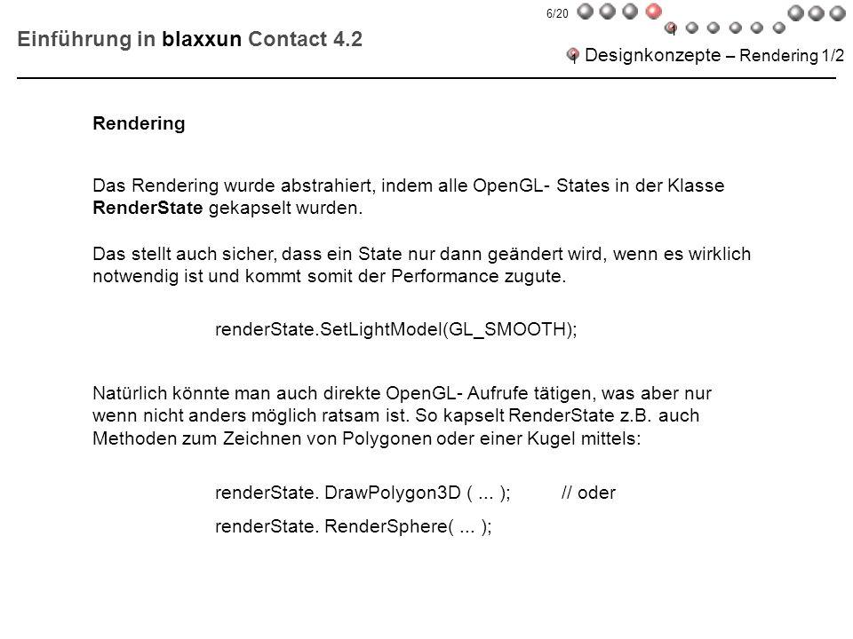 Das Rendering wurde abstrahiert, indem alle OpenGL- States in der Klasse RenderState gekapselt wurden. Das stellt auch sicher, dass ein State nur dann