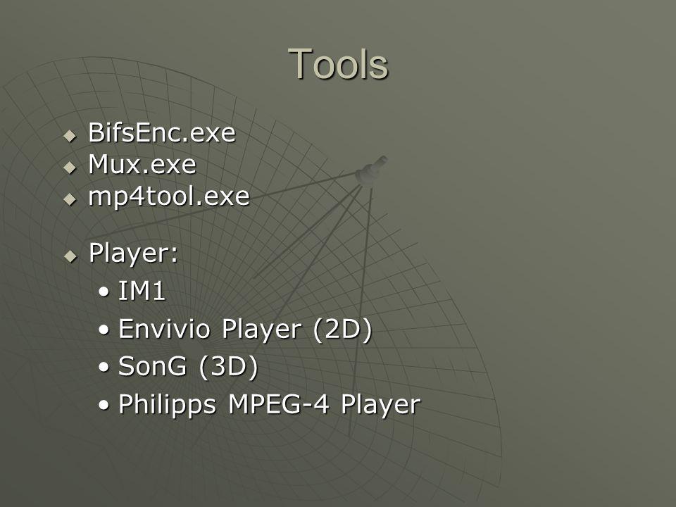 Tools BifsEnc.exe BifsEnc.exe Mux.exe Mux.exe mp4tool.exe mp4tool.exe Player: Player: IM1IM1 Envivio Player (2D)Envivio Player (2D) SonG (3D)SonG (3D) Philipps MPEG-4 PlayerPhilipps MPEG-4 Player