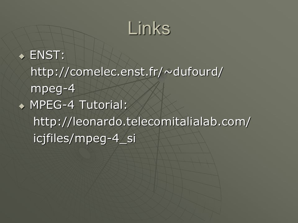 Links ENST: ENST:     mpeg-4 mpeg-4 MPEG-4 Tutorial: MPEG-4 Tutorial: