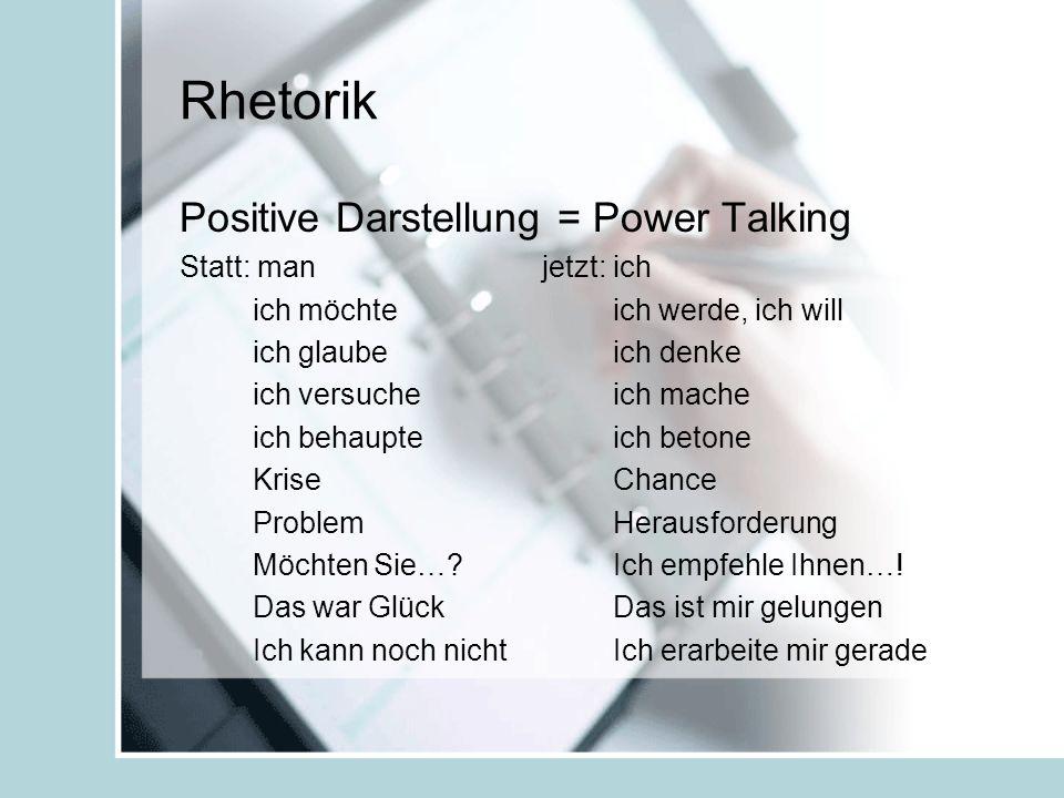 Rhetorik Positive Darstellung = Power Talking Statt: man jetzt: ich ich möchte ich werde, ich will ich glaube ich denke ich versuche ich mache ich beh