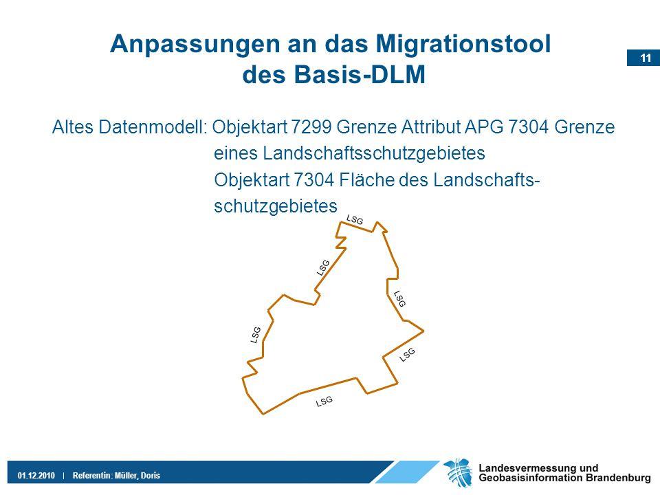 11 01.12.2010Referentin: Müller, Doris Anpassungen an das Migrationstool des Basis-DLM Altes Datenmodell: Objektart 7299 Grenze Attribut APG 7304 Gren