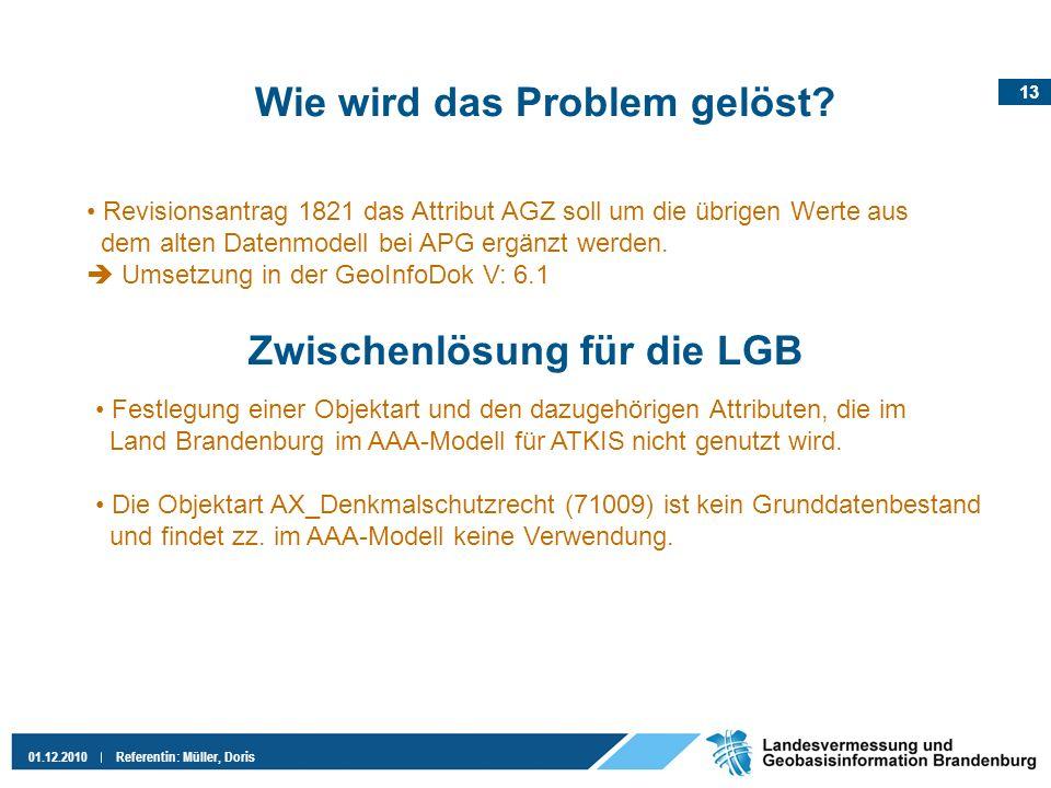13 01.12.2010Referentin: Müller, Doris Wie wird das Problem gelöst? Revisionsantrag 1821 das Attribut AGZ soll um die übrigen Werte aus dem alten Date