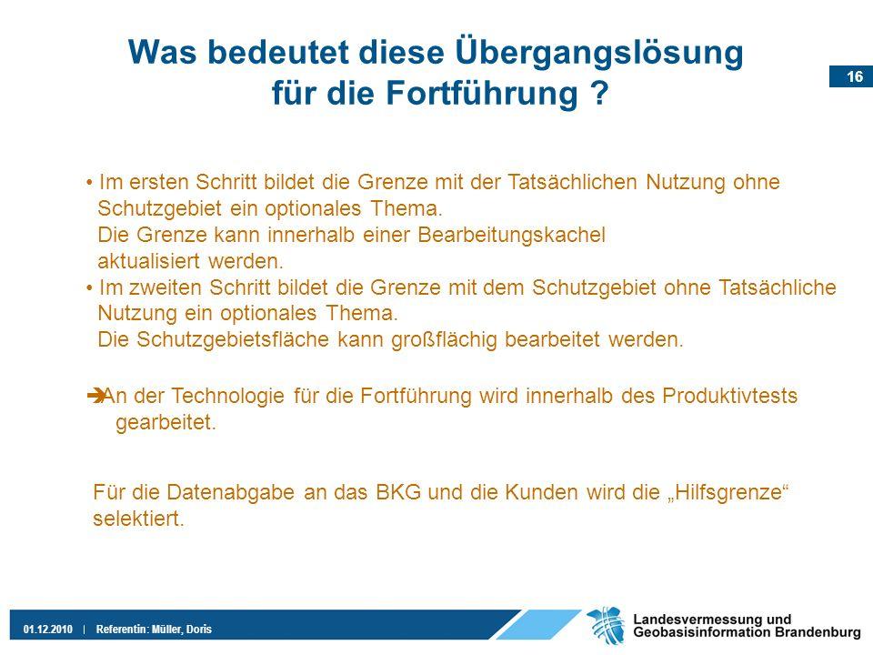 16 01.12.2010Referentin: Müller, Doris Was bedeutet diese Übergangslösung für die Fortführung ? Im ersten Schritt bildet die Grenze mit der Tatsächlic