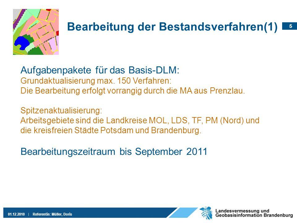 5 01.12.2010Referentin: Müller, Doris Bearbeitung der Bestandsverfahren(1) Aufgabenpakete für das Basis-DLM: Grundaktualisierung max. 150 Verfahren: D