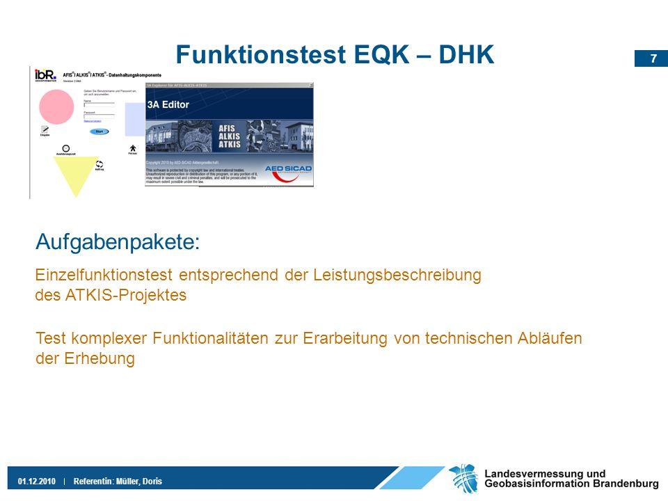 7 01.12.2010Referentin: Müller, Doris Funktionstest EQK – DHK Aufgabenpakete: Einzelfunktionstest entsprechend der Leistungsbeschreibung des ATKIS-Pro