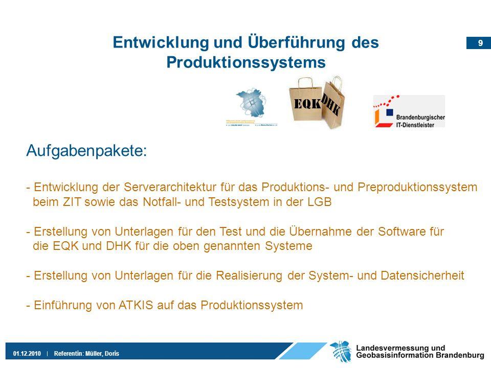 9 01.12.2010Referentin: Müller, Doris Entwicklung und Überführung des Produktionssystems Aufgabenpakete: - Entwicklung der Serverarchitektur für das P