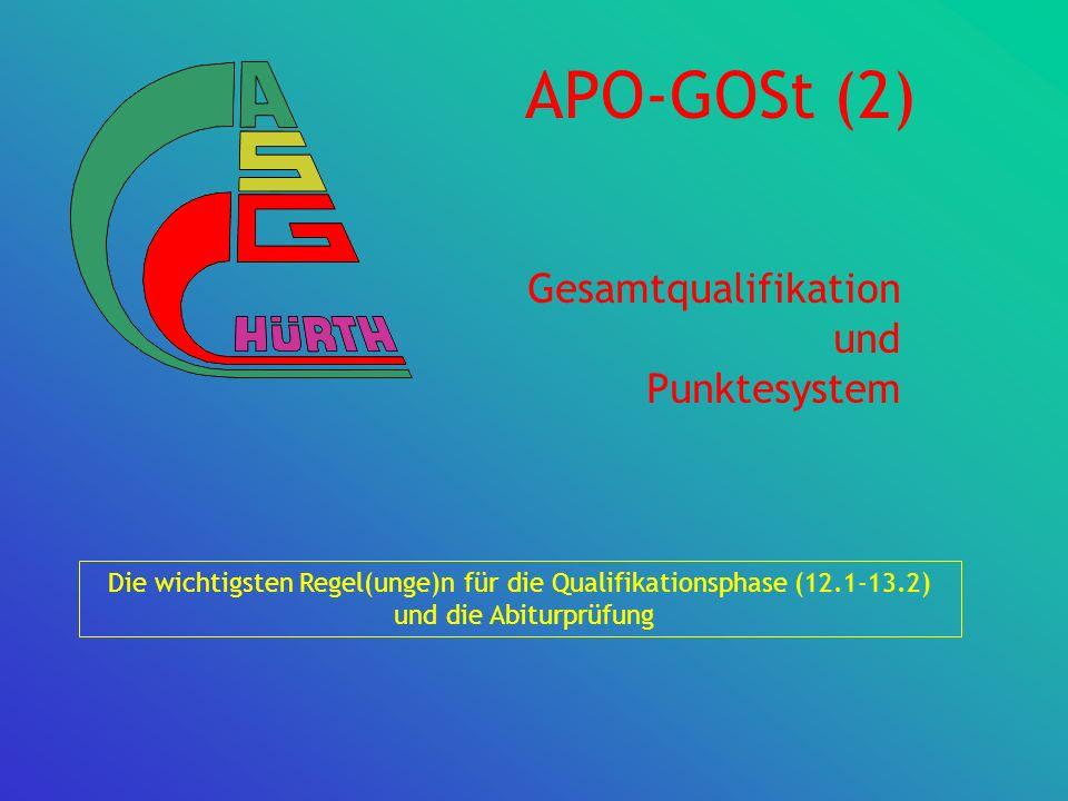APO-GOSt (2) Gesamtqualifikation und Punktesystem Die wichtigsten Regel(unge)n für die Qualifikationsphase (12.1-13.2) und die Abiturprüfung