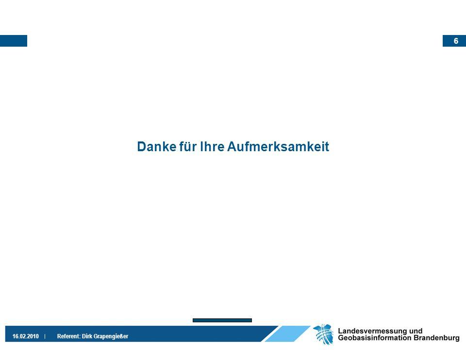 6 16.02.2010 Referent: Dirk Grapengießer Danke für Ihre Aufmerksamkeit