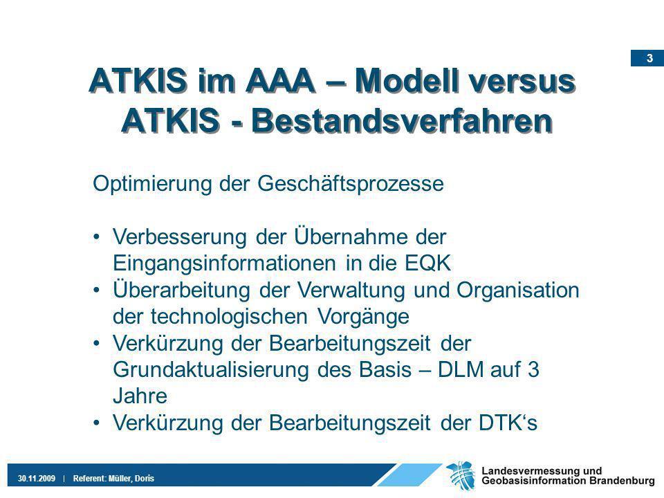 14 30.11.2009Referent: Müller, Doris Erhebungs- und Qualifizierungskomponente (Basis-DM, DTK10, DTK25) (3) Ergebnis des Software – Tests Die Performance erreicht nicht die Zeiten im Vergleich der Datenerhebung bei den Bestandsverfahren.