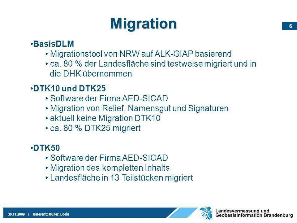 7 30.11.2009Referent: Müller, Doris Migration (2) Aufgaben für das Jahr 2010 Nach Abnahme und Einführung der EQK und DHK scharfe Migration des Basis – DLM und der DTK10 Die DTK 25 ist bereits scharf migriert Beginn der scharfen Migration der kompletten Landesfläche ab Oktober für die DTK50