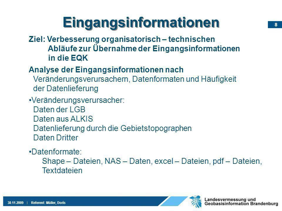 9 30.11.2009Referent: Müller, Doris Eingangsinformationen(2) Prüfung, wie die Daten auf Grund ihrer Datenstruktur in die EQK übernommen werden können z.B.